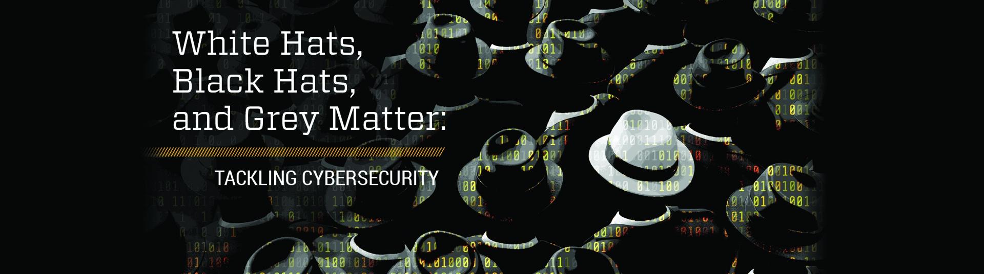 Georgia Tech Cybersecurity_White Hats Black Hats Grey Matter